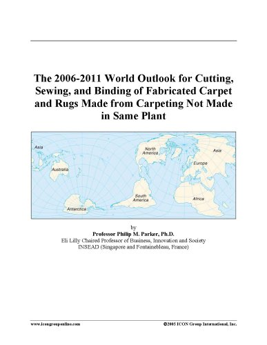 The 2006-2011 World Outlook for Cutting, Sewing, and Binding of Fabricated Carpet and Rugs Made from Carpeting Not Made in Same Plant