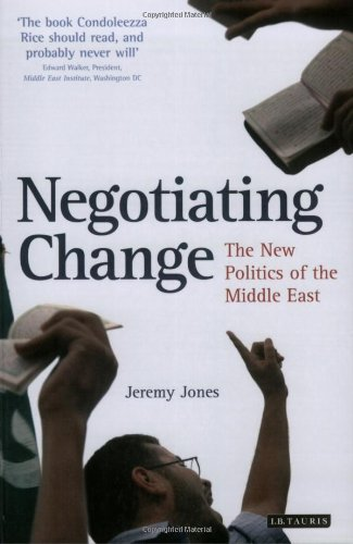Negotiating Change: The New Politics of the Middle East...