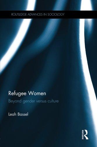 Refugee Women: Beyond Gender versus Culture (Routledge Advances in Sociology)