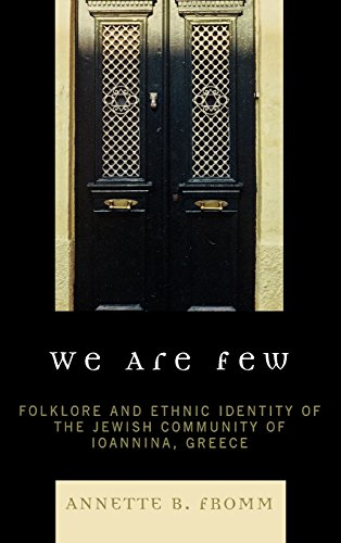 We Are Few: Folklore and Ethnic Identity of the Jewish Community of Ioannina, Greece