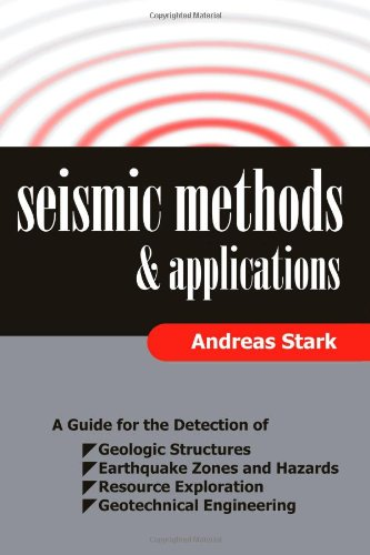 Seismic Methods and Applications: A Guide for the Detection of Geologic Structures, Earthquake Zones and Hazards, Resour