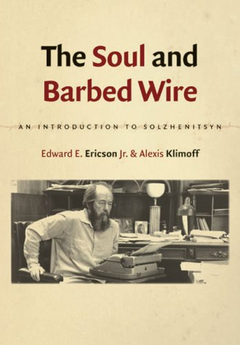 The Soul and Barbed Wire: An Introduction to Solzhenitsyn, Edward E. Ericson  Jr., Alexis Klimoff