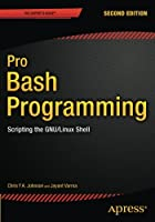 Pro Bash Programming: Scripting the GNU/Linux Shell, 2nd Edition Front Cover