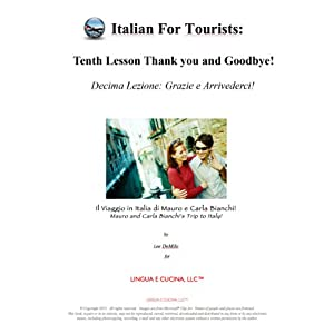 Italian for Tourists Tenth Lesson [L' Italiano per i Turisti Decima Lezione]: Thank you and Goodbye! [Grazie e Arrivederci!] | [Lee DeMilo]