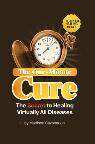 Book: The One-Minute Cure - The Secret to Healing Virtually All Diseases by Madison Cavanaugh