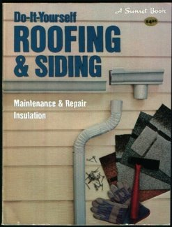 Do-It-Yourself Roofing & Siding: Maintaince & Repair Insulation (Sunset Building, Remodeling & Home Design Books), Lee Foster
