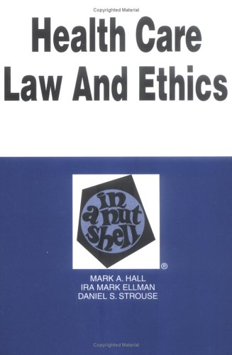 Health Care Law and Ethics in a Nutshell (2nd Ed) (Nutshell Series)