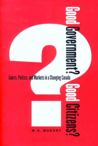 Good Government? Good Citizens?: Courts, Politics, and Markets in a Changing Canada (Law and Society (Paperback))
