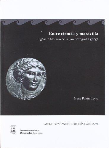 Entre ciencia y maravilla: el género literario de la paradoxografía griega (Monografías de Filologia Griega)
