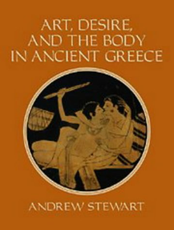 Art, Desire and the Body in Ancient Greece, Andrew Stewart