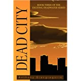 Deadcity (Deadwater Series: Book 3)by Anthony Giangregorio