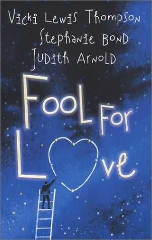 Fool For Love (Feature Anthology), VICKI LEWIS THOMPSON, STEPHANIE BOND, JUDITH ARNOLD