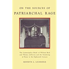 On the Sources of Patriarchal Rage: The Commonplace Books of William Byrd and Thomas Jefferson and the Gendering of Power in the Eighteenth Century (History of Emotions)