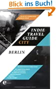 Indie Travel Guide City: Berlin - Bands zeigen ihre Stadt