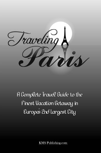 Traveling Paris: A Complete Travel Guide to the