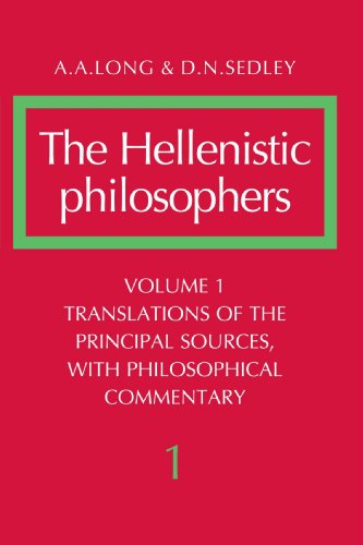 The Hellenistic Philosophers: Volume 1, Translations of the Principal Sources with Philosophical Commentary Paperback: Translations of the Principal Sources with Philosophical Commentary v. 1
