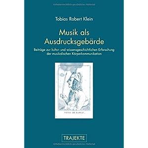 Musik als Ausdrucksgebärde. Zur kultur- und wissensgeschichtlichen Erforschung der musikalischen Körperkommunikation (Trajekte)