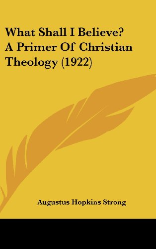 What Shall I Believe? a Primer of Christian Theology (1922)