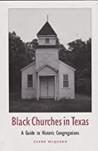 Black Churches in Texas A Guide to Historic Congregations Centennial Series of the Association of Fo