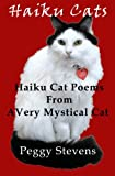 Haiku Cats: Haiku Cat Poems from a Very Mystical Cat