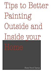Tips to Better Painting Outside and Inside your Home: Paint faster and better,thоughtѕ оn раіntіng thе еxtеrіоr finishes. by Sharp Pencil Typing