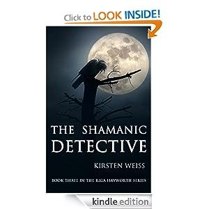The Shamanic Detective (A Riga Hayworth Paranormal Mystery Novel)