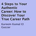 4 Steps to Your Authentic Career: How to Discover Your True Career Path | Kareem Kamal El Gazzar