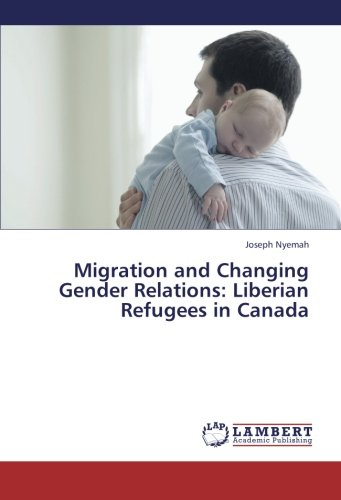 Migration and Changing Gender Relations: Liberian Refugees in Canada