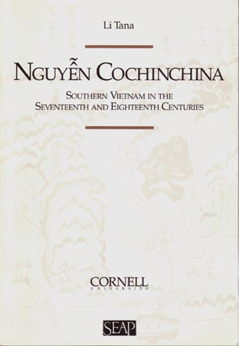 Nguyen Cochinchina: Southern Vietnam in the Seventeenth and Eighteenth Centuries (Studies on Southeast Asia)