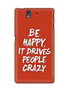 AMEZ be happy it drives people crazy Back Cover For Sony Xperia Z