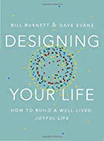 Designing Your Life: How to Build a Well-Lived, Joyful Life Front Cover