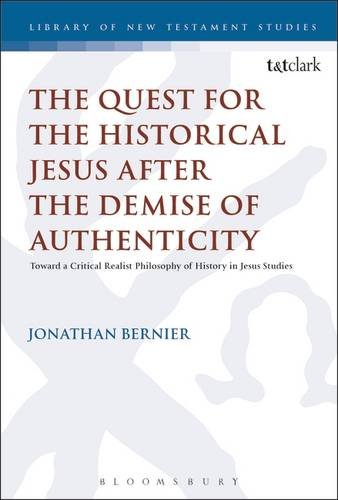 The Quest for the Historical Jesus after the Demise of Authenticity: Toward a Critical Realist Philosophy of History in Jesus Studies (The Library of New Testament Studies) (Quest Of Historical Jesus compare prices)