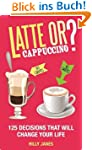 Latte or Cappuccino?: 125 Decisions T...