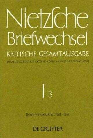 Nietzsche, Friedrich: Briefwechsel. Abteilung 1: Briefwechsel, Kritische Gesamtausgabe, Abt.1, Bd.3, Briefe an Nietzsche, Oktober 1864 - März 1869: Band 3