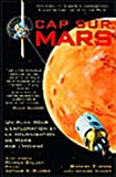 Cap sur Mars - Version fran�aise de � The Case for Mars � par le Dr Robert Zubrin