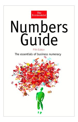 Numbers Guide: The Essentials of Business Numeracy (Economist)
