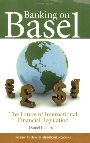 Banking on Basel: The Future of International Financial Regulation: Daniel K. Tarullo: 9780881324235: Amazon.com: Books