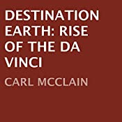 Destination Earth: Rise of The Da Vinci | [Carl McClain]
