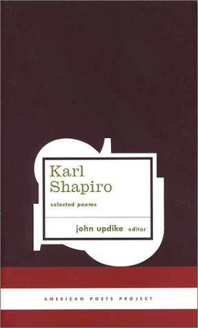 Karl Shapiro: Selected Poems (American Poets Project), KARL SHAPIRO