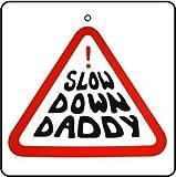 SLOW DOWN DADDY CAR AIR FRESHENER (CHRISTMAS STOCKING FILLER)