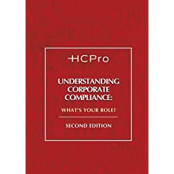 Understanding Corporate Compliance: What's Your Role?, Second Edition