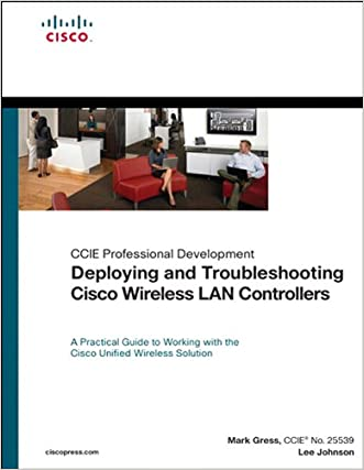 Deploying and Troubleshooting Cisco Wireless LAN Controllers (Cisco Technology Series)