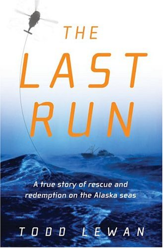 The Last Run: A true story of rescue and redemption on the Alaska seas, Todd Lewan