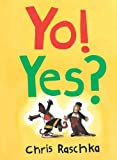 Yo! Yes? (Caldecott Honor Book) (0531054691) by Chris Raschka