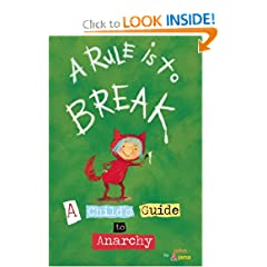 A Rule Is To Break: A Child's Guide to Anarchy by John Seven and Jana Christy