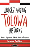 Understanding Tolowa Histories: Western Hegemonies and Native American Responses (0415912083) by Collins, James