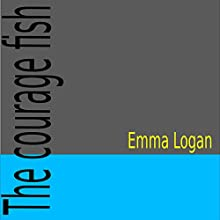 The Courage Fish | Livre audio Auteur(s) : Emma Logan Narrateur(s) : Emma Logan