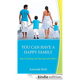 YOU CAN HAVE A HAPPY FAMILY Steps to Enjoying Your Marriage and Children