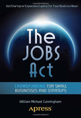 The JOBS Act: Crowdfunding for Small Businesses and Startups: William Michael Cunningham: 9781430247555: Amazon.com: Books