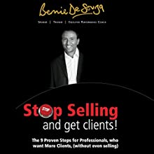 Stop Selling and Get Clients: The Proven 9-Step Guide for Professionals (       UNABRIDGED) by Bernie DeSouza Narrated by John Brown
